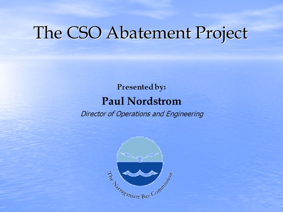 The CSO Abatement Project Presented by: Paul Nordstrom Director of Operations and Engineering