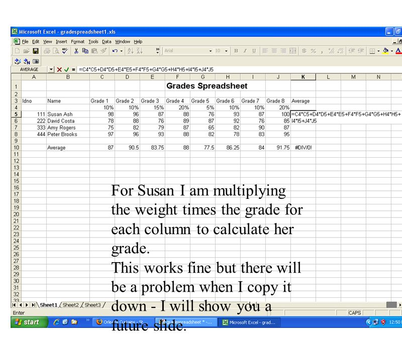For Susan I am multiplying the weight times the grade for each column to calculate her grade. This works fine but there will be a problem when I copy