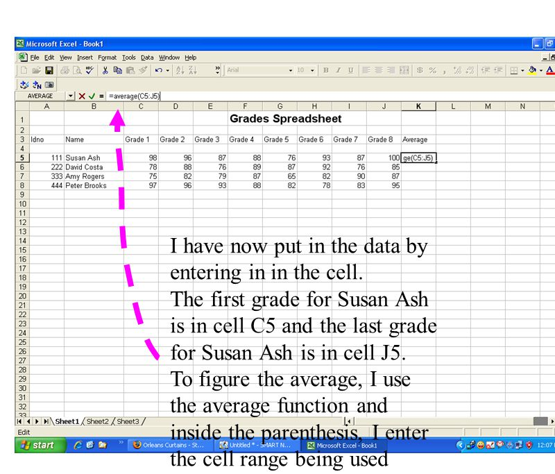 I have now put in the data by entering in in the cell. The first grade for Susan Ash is in cell C5 and the last grade for Susan Ash is in cell J5. To