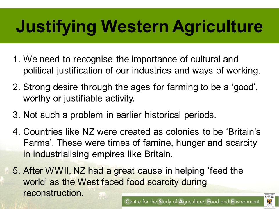 Justifying Western Agriculture 1.We need to recognise the importance of cultural and political justification of our industries and ways of working.