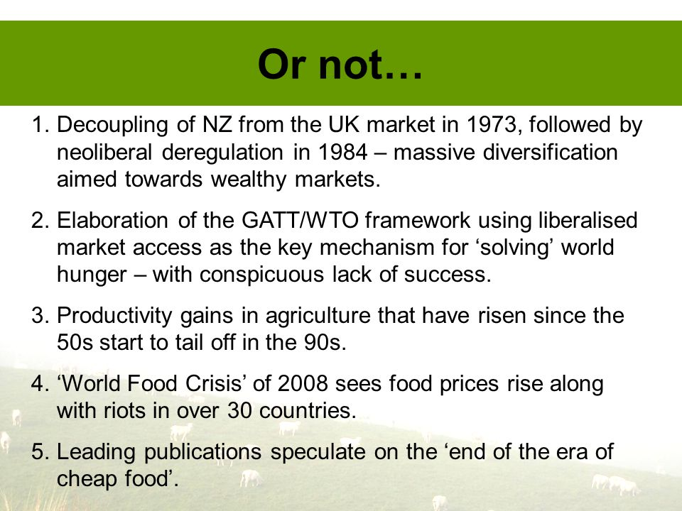 Or not… 1.Decoupling of NZ from the UK market in 1973, followed by neoliberal deregulation in 1984 – massive diversification aimed towards wealthy markets.