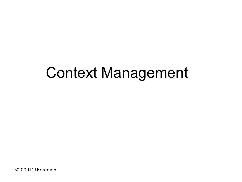 ©2009 DJ Foreman Context Management