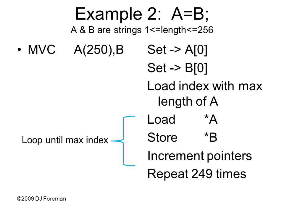 ©2009 DJ Foreman RR Format Example: AR5,14 –Operation code is 1A –Adds the contents of Reg 14 to the contents of Reg 5 –results in Reg 5 –No memory references involved Note: examples show Regs as decimal values, but Assembler converts them to Hexadecimal In memory, this instruction looks like: 1A5E OpR1R2