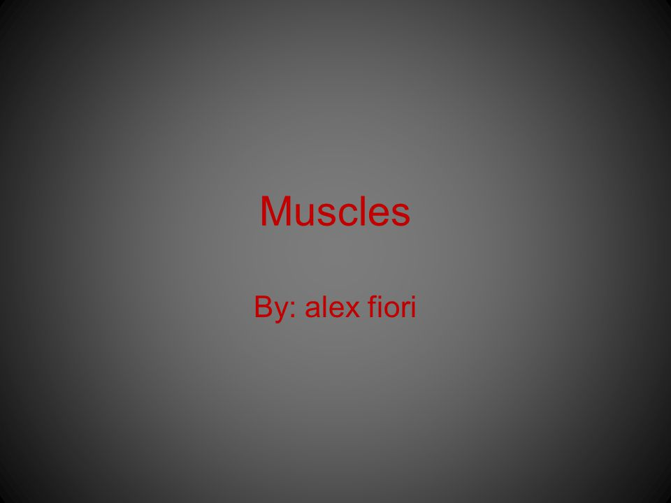 Muscles By: alex fiori