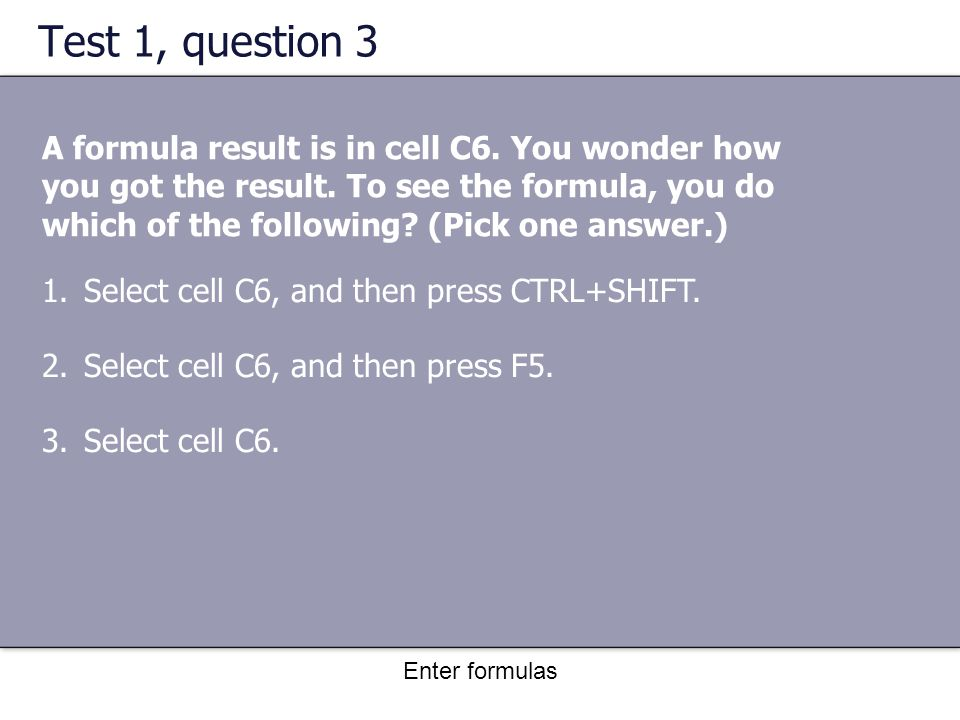 Enter formulas Test 1, question 3 A formula result is in cell C6.