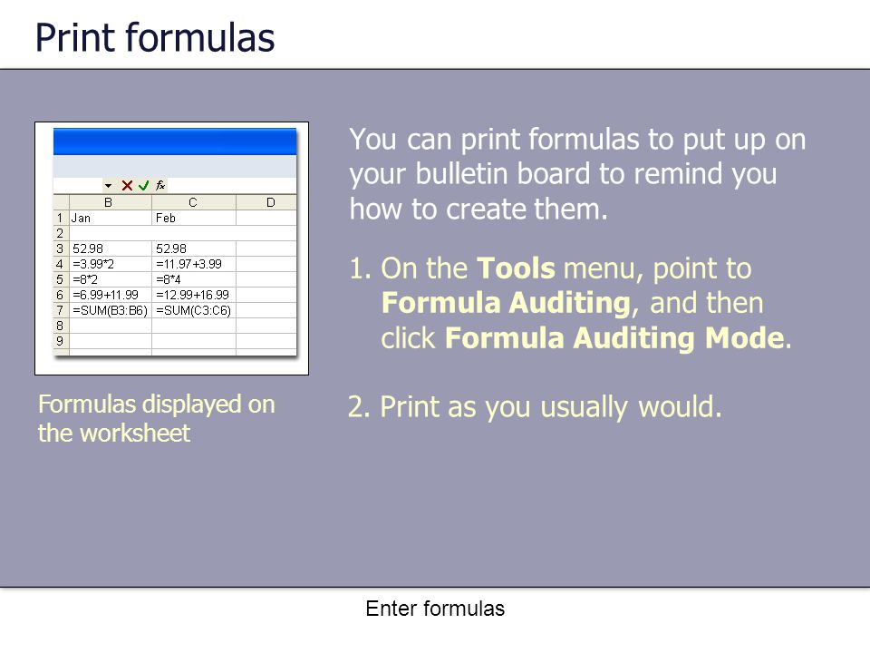 Enter formulas Print formulas You can print formulas to put up on your bulletin board to remind you how to create them.