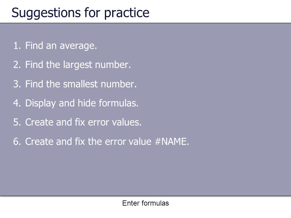 Enter formulas Suggestions for practice 1.Find an average.