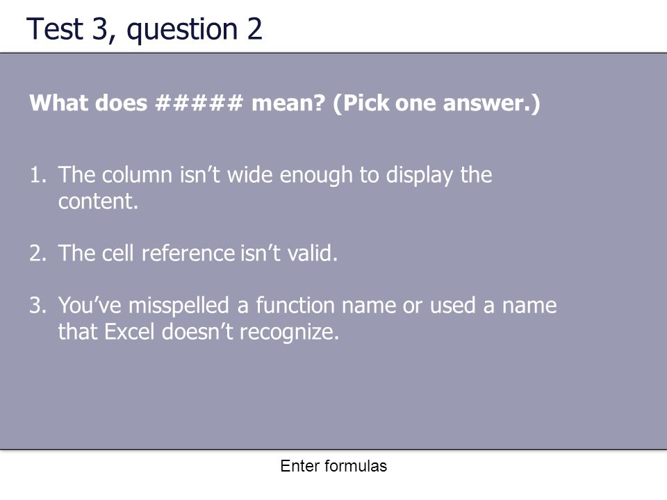Enter formulas Test 3, question 2 What does ##### mean.