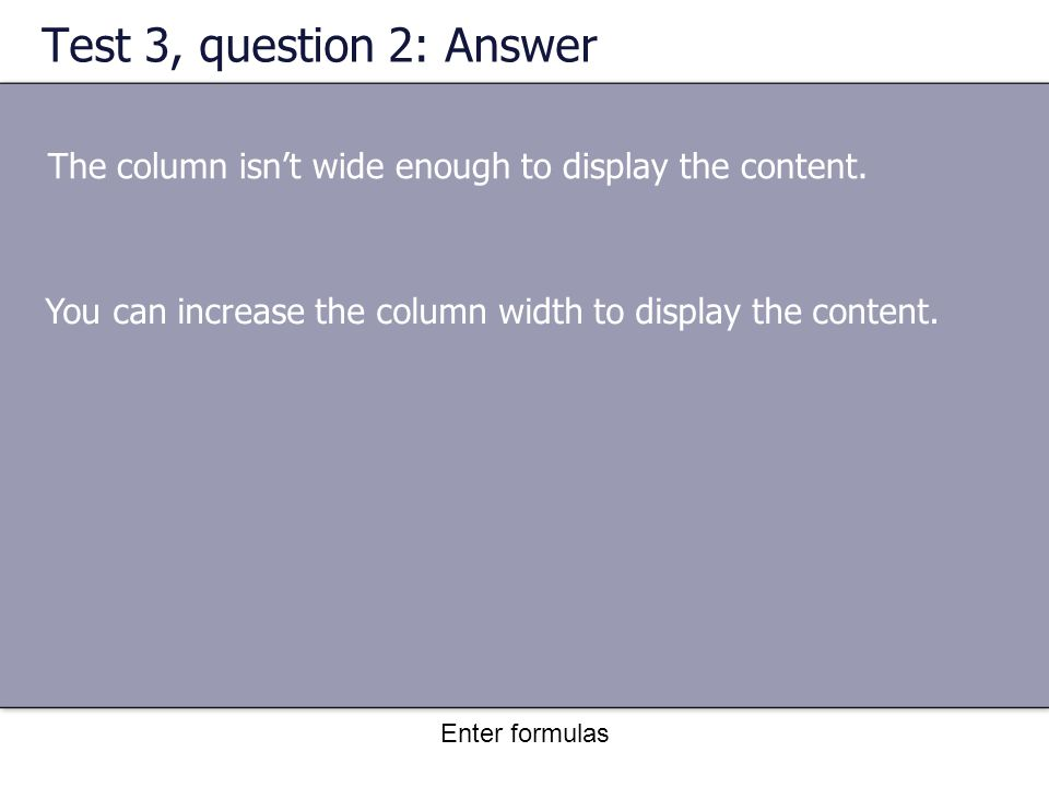 Enter formulas Test 3, question 2: Answer The column isn't wide enough to display the content.