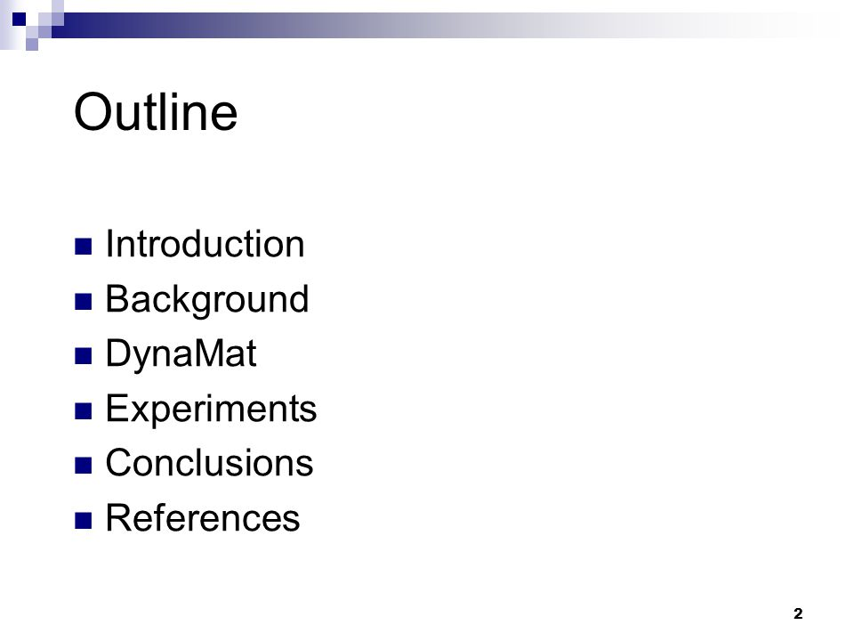 2 Outline Introduction Background DynaMat Experiments Conclusions References