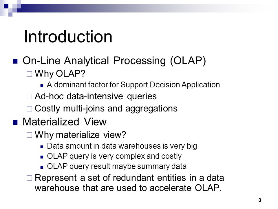 3 Introduction On-Line Analytical Processing (OLAP)  Why OLAP.