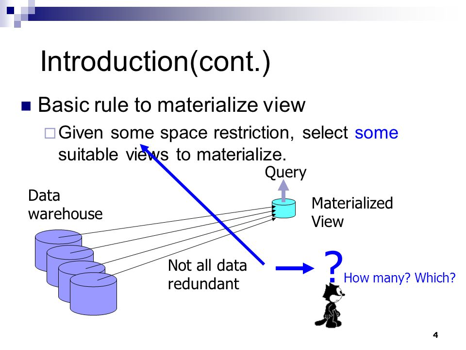 4 Introduction(cont.) Basic rule to materialize view  Given some space restriction, select some suitable views to materialize.