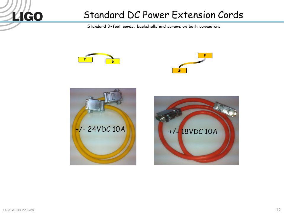 Standard DC Power Extension Cords LIGO-G1000552-V8 12 P S P S Standard 3-foot cords, backshells and screws on both connectors +/- 24VDC 10A +/- 18VDC 10A