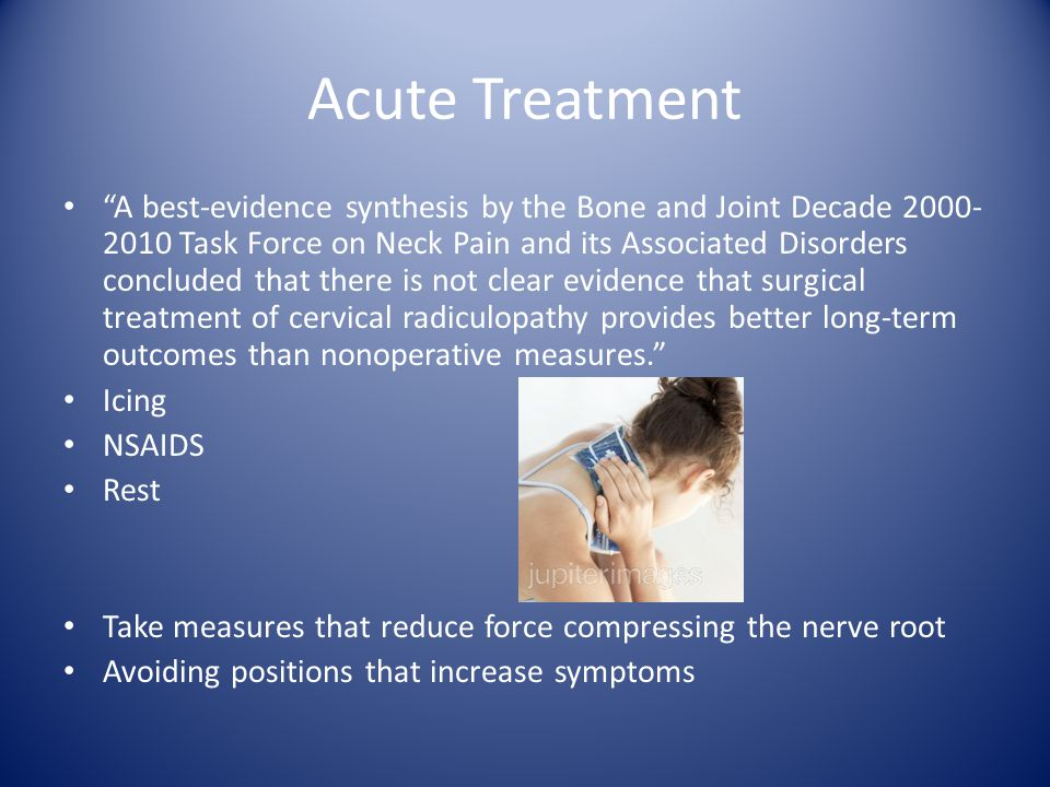 "Acute Treatment ""A best-evidence synthesis by the Bone and Joint Decade 2000- 2010 Task Force on Neck Pain and its Associated Disorders concluded that"