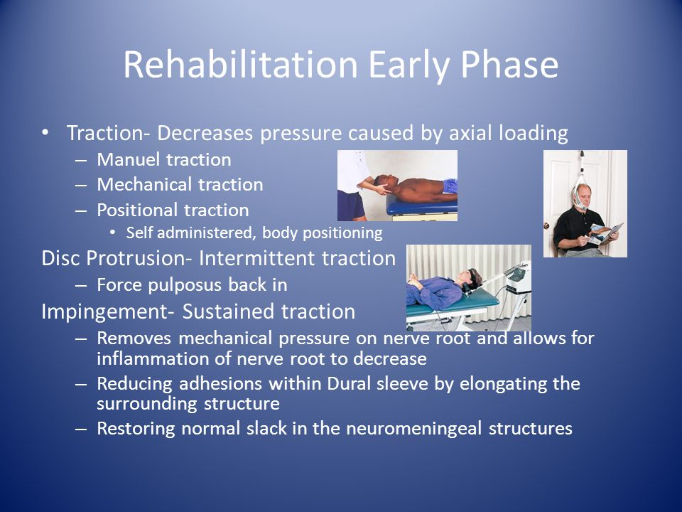 Rehabilitation Early Phase Traction- Decreases pressure caused by axial loading – Manuel traction – Mechanical traction – Positional traction Self adm