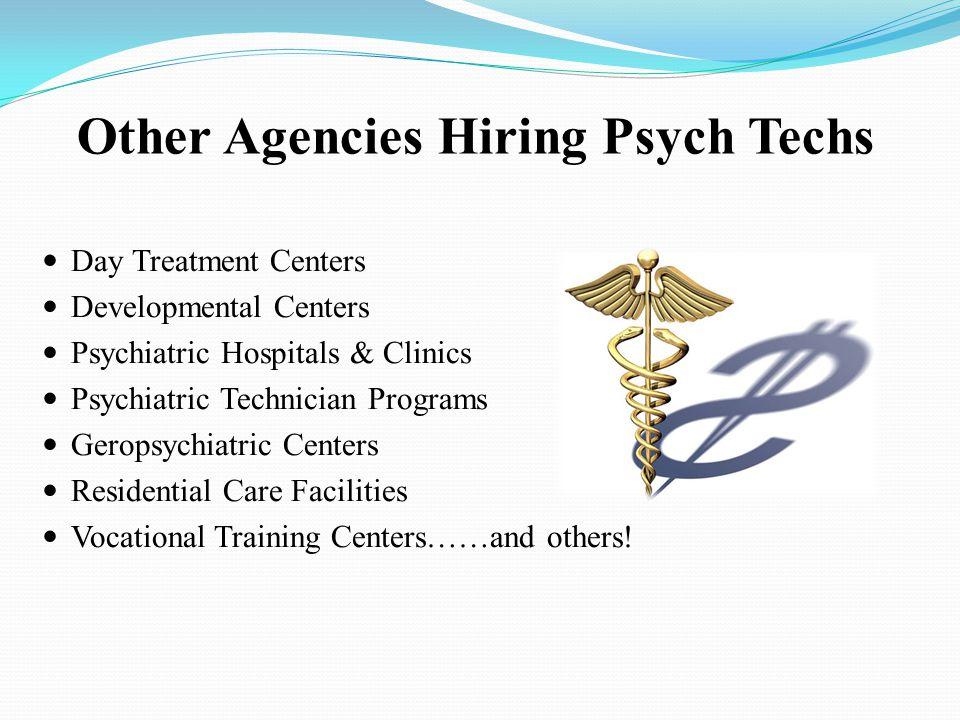 Other Agencies Hiring Psych Techs Day Treatment Centers Developmental Centers Psychiatric Hospitals & Clinics Psychiatric Technician Programs Geropsyc