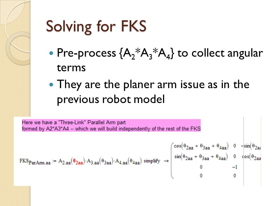 Solving for FKS Pre-process {A 2 *A 3 *A 4 } to collect angular terms They are the planer arm issue as in the previous robot model