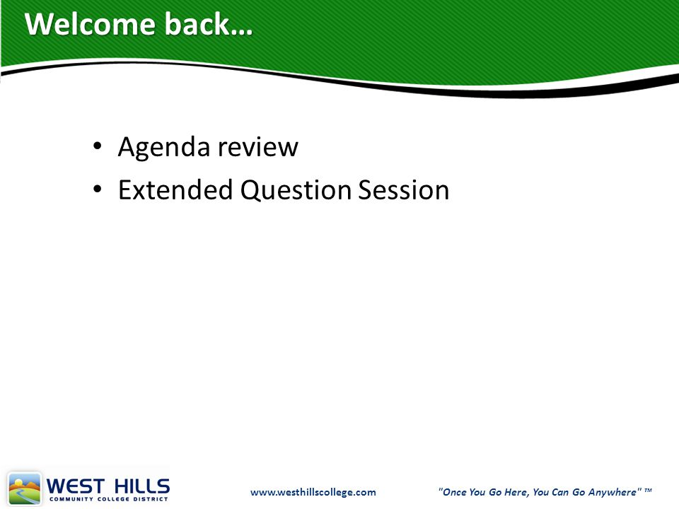 www.westhillscollege.com www.westhillscollege.com Once You Go Here, You Can Go Anywhere ™ Agenda review Extended Question Session