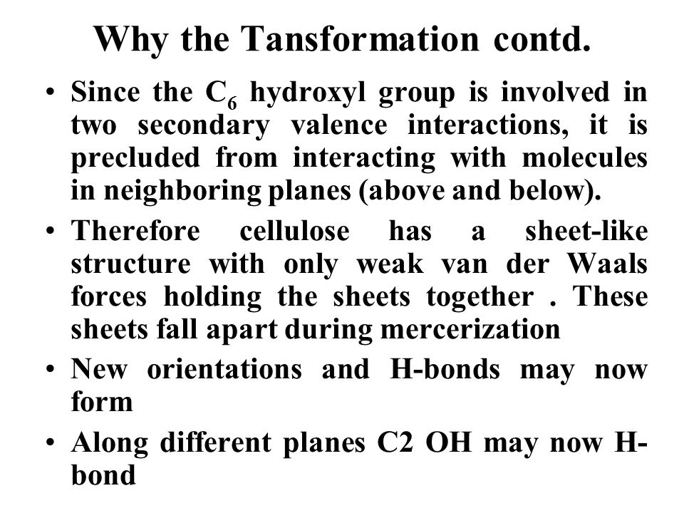 Why the Tansformation contd. Since the C 6 hydroxyl group is involved in two secondary valence interactions, it is precluded from interacting with mol