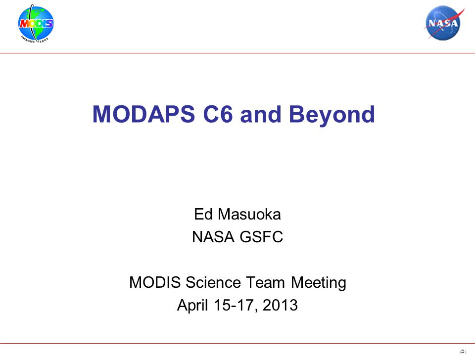 5 MODAPS C6 and Beyond Ed Masuoka NASA GSFC MODIS Science Team Meeting April 15-17, 2013