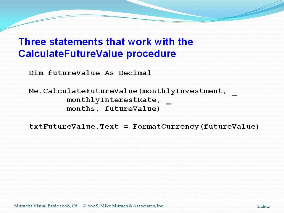 Murach's Visual Basic 2008, C6© 2008, Mike Murach & Associates, Inc. Slide 10