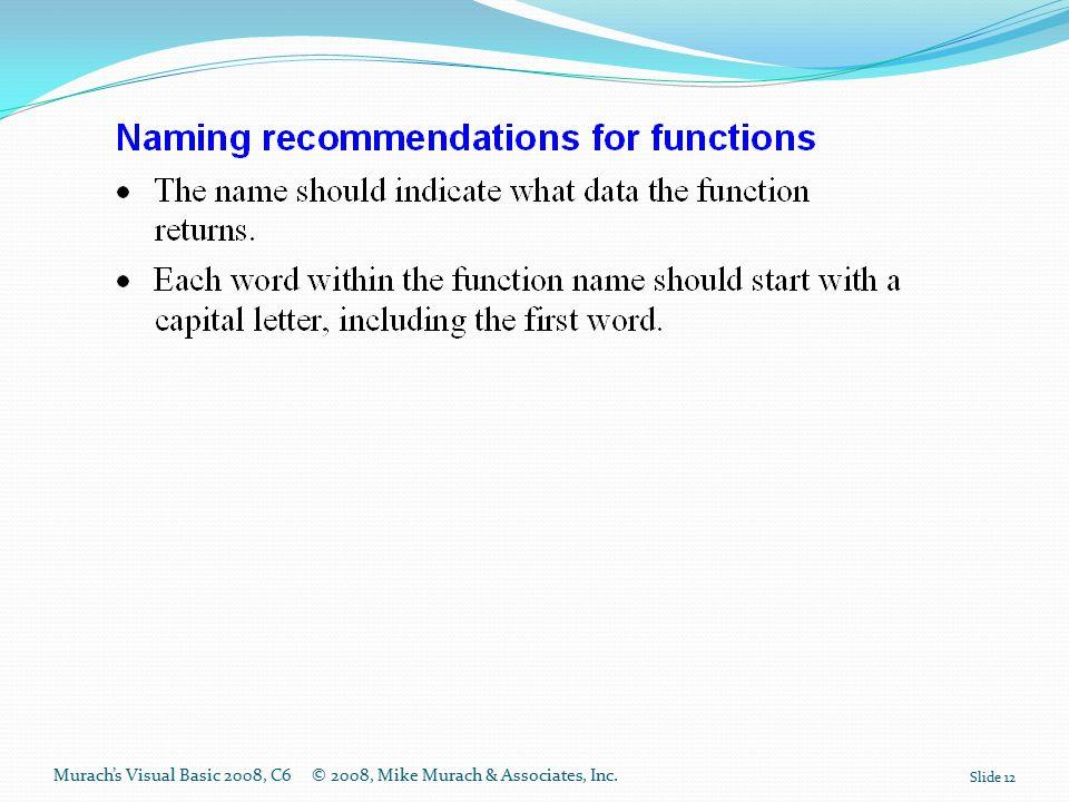 Murach's Visual Basic 2008, C6© 2008, Mike Murach & Associates, Inc. Slide 12