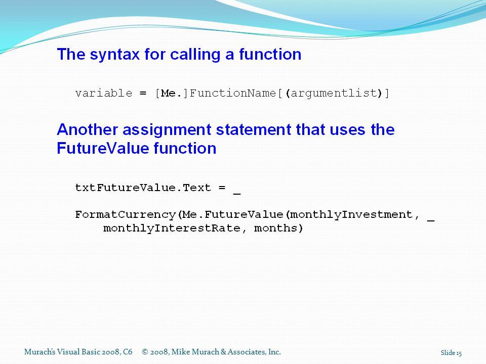 Murach's Visual Basic 2008, C6© 2008, Mike Murach & Associates, Inc. Slide 15