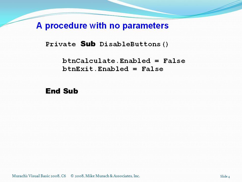 Murach's Visual Basic 2008, C6© 2008, Mike Murach & Associates, Inc. Slide 4