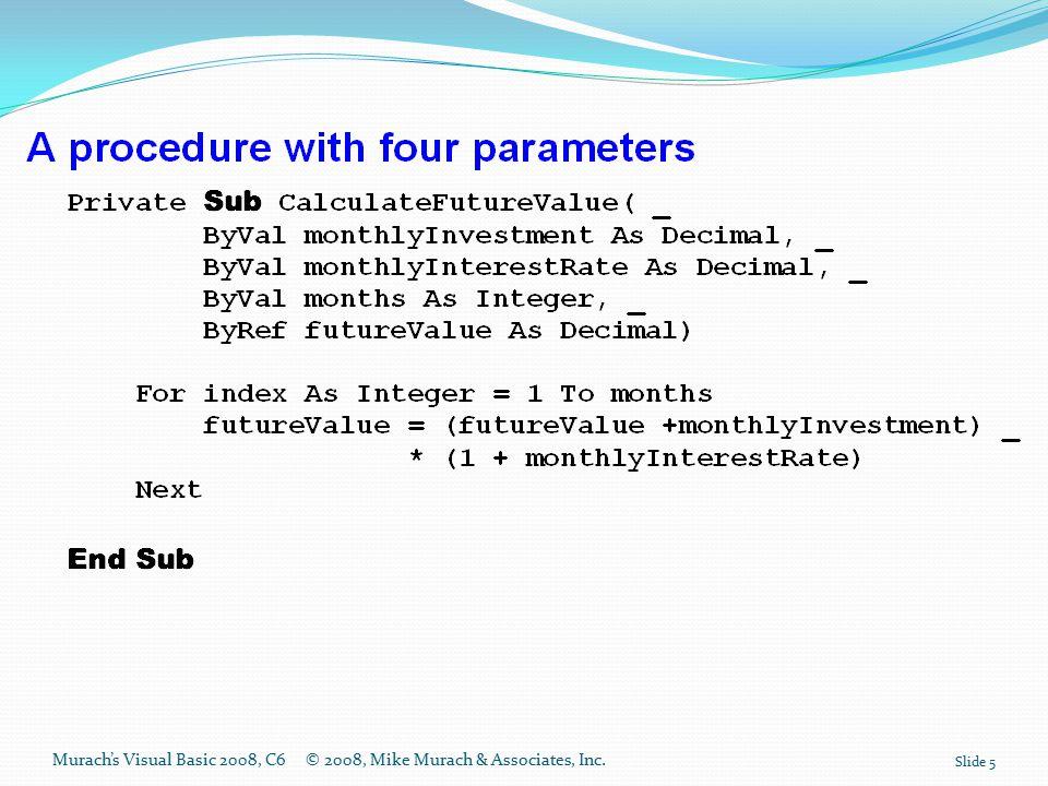 Murach's Visual Basic 2008, C6© 2008, Mike Murach & Associates, Inc. Slide 5