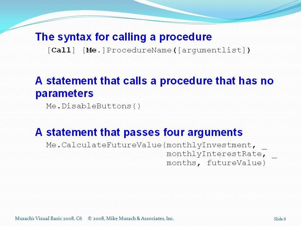 Murach's Visual Basic 2008, C6© 2008, Mike Murach & Associates, Inc. Slide 6