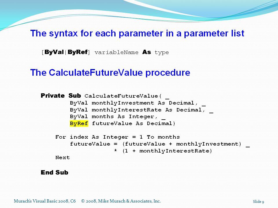 Murach's Visual Basic 2008, C6© 2008, Mike Murach & Associates, Inc. Slide 9