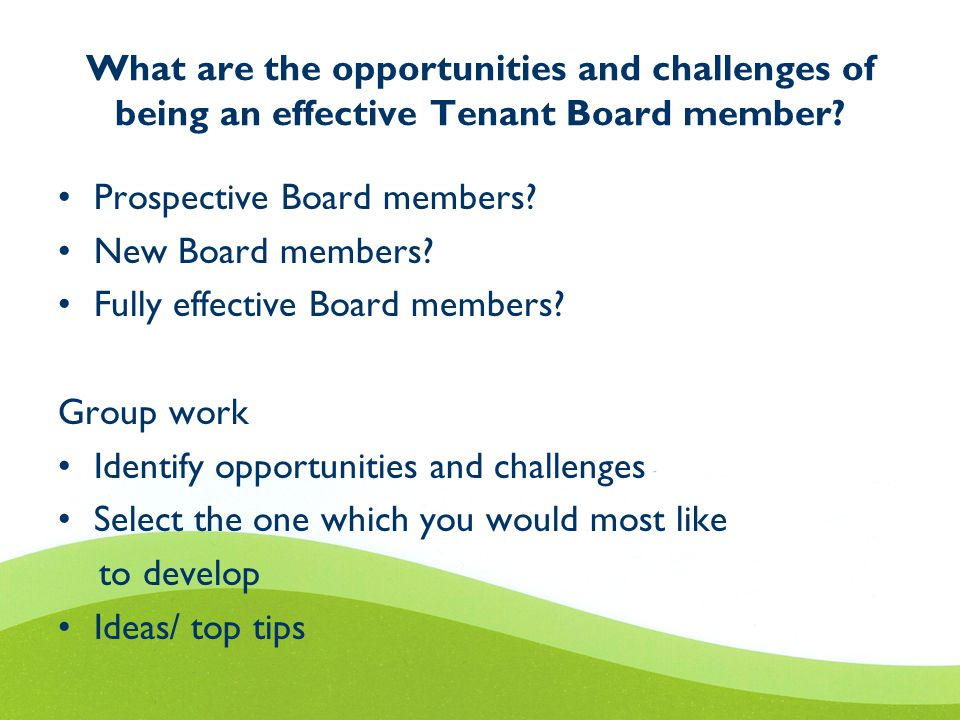 What are the opportunities and challenges of being an effective Tenant Board member? Prospective Board members? New Board members? Fully effective Boa