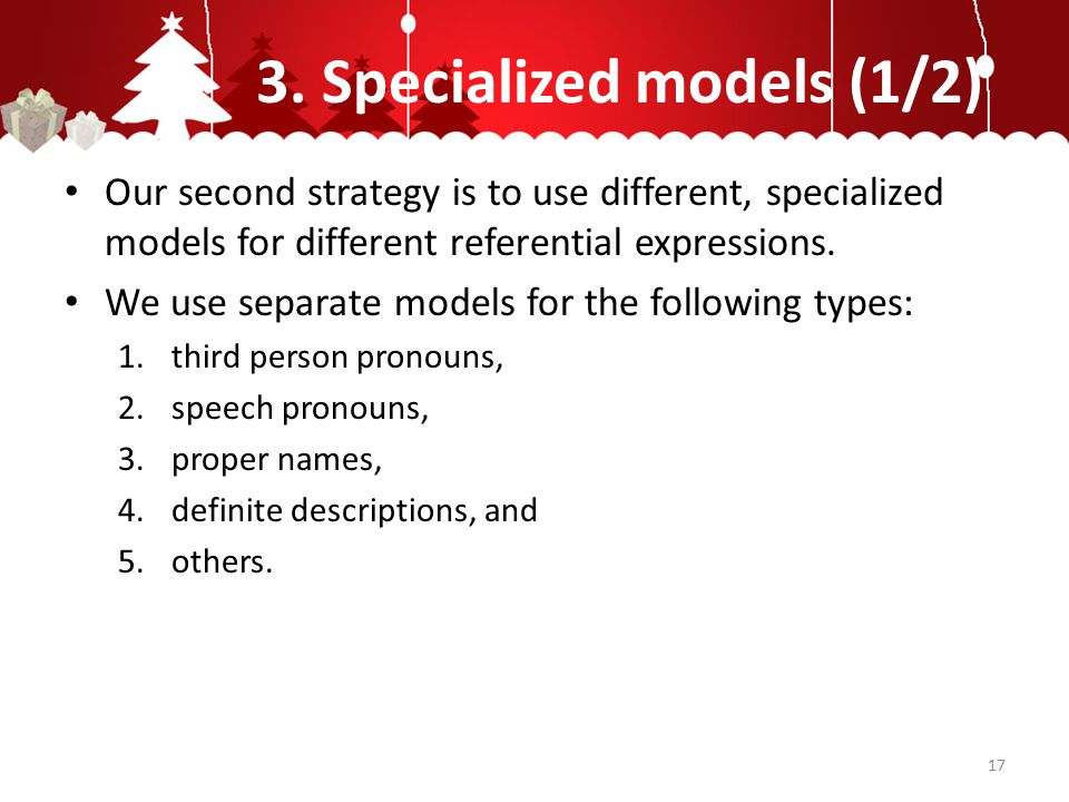 3. Specialized models (1/2) Our second strategy is to use different, specialized models for different referential expressions. We use separate models