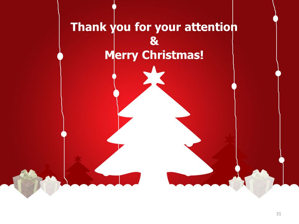 Thank you for your attention & Merry Christmas! 31