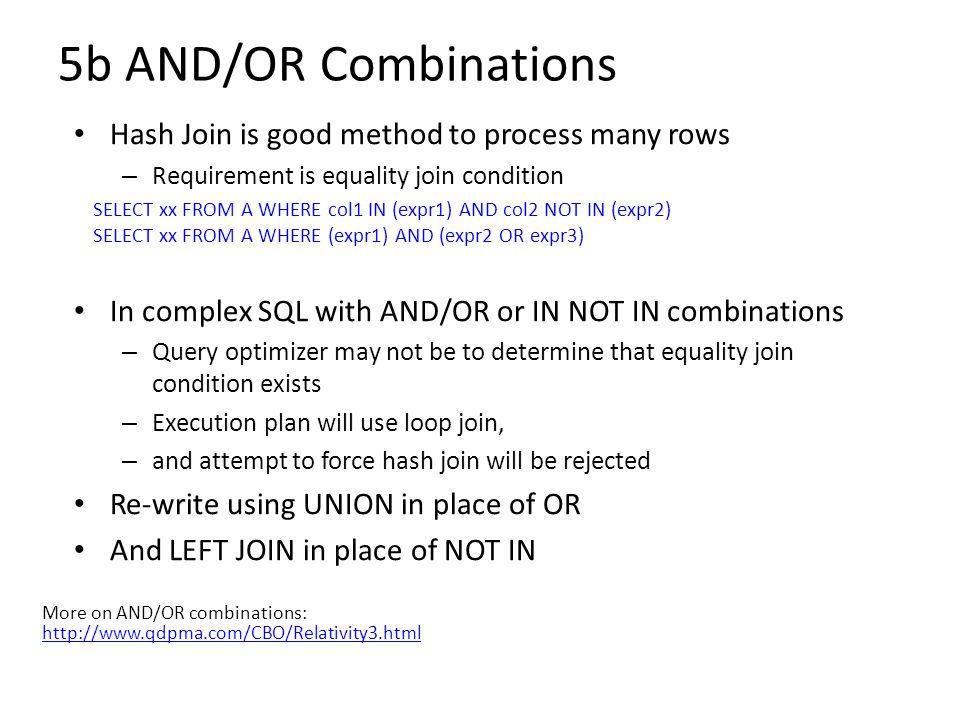 5b AND/OR Combinations Hash Join is good method to process many rows – Requirement is equality join condition In complex SQL with AND/OR or IN NOT IN