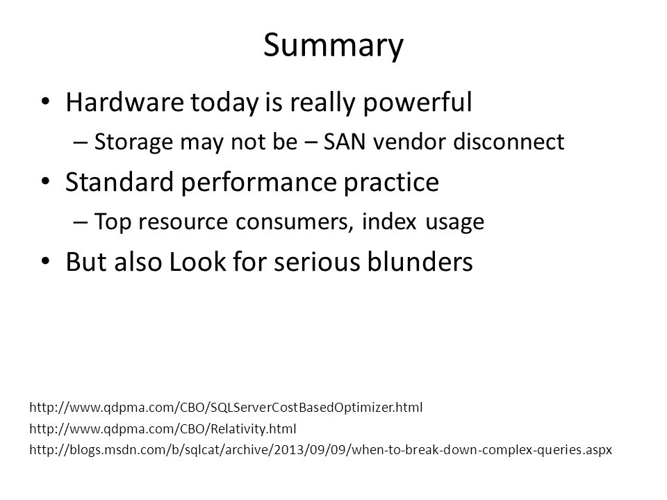 Summary Hardware today is really powerful – Storage may not be – SAN vendor disconnect Standard performance practice – Top resource consumers, index u