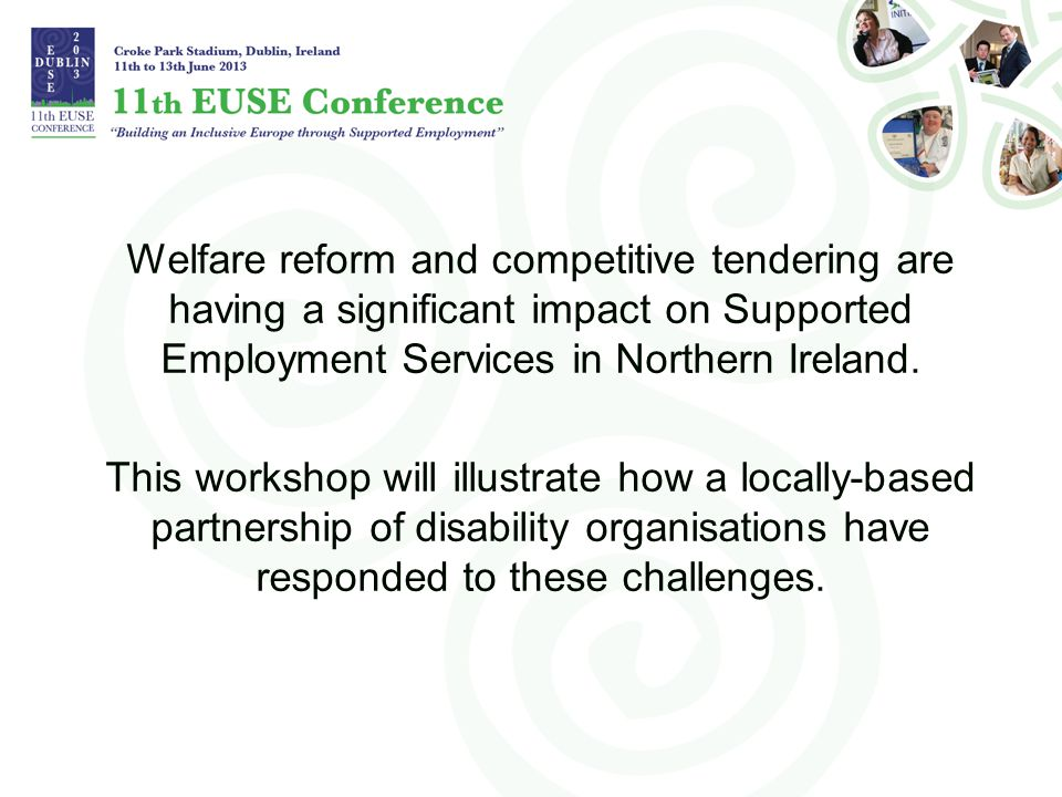 Welfare reform and competitive tendering are having a significant impact on Supported Employment Services in Northern Ireland.