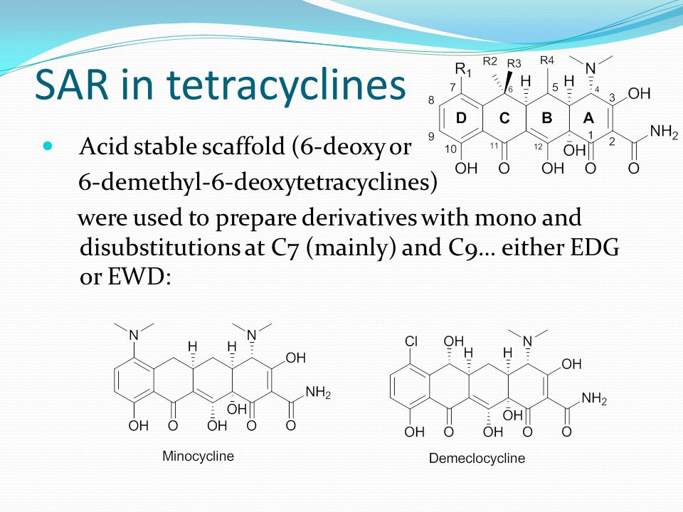 SAR in tetracyclines Acid stable scaffold (6-deoxy or 6-demethyl-6-deoxytetracyclines) were used to prepare derivatives with mono and disubstitutions