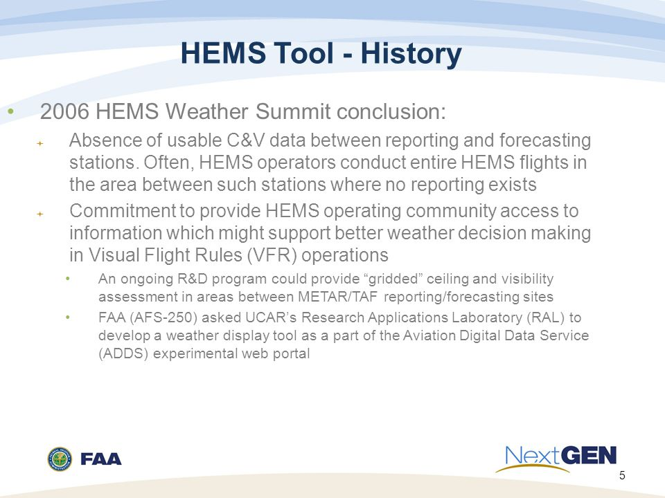 5 HEMS Tool - History 2006 HEMS Weather Summit conclusion:  Absence of usable C&V data between reporting and forecasting stations.