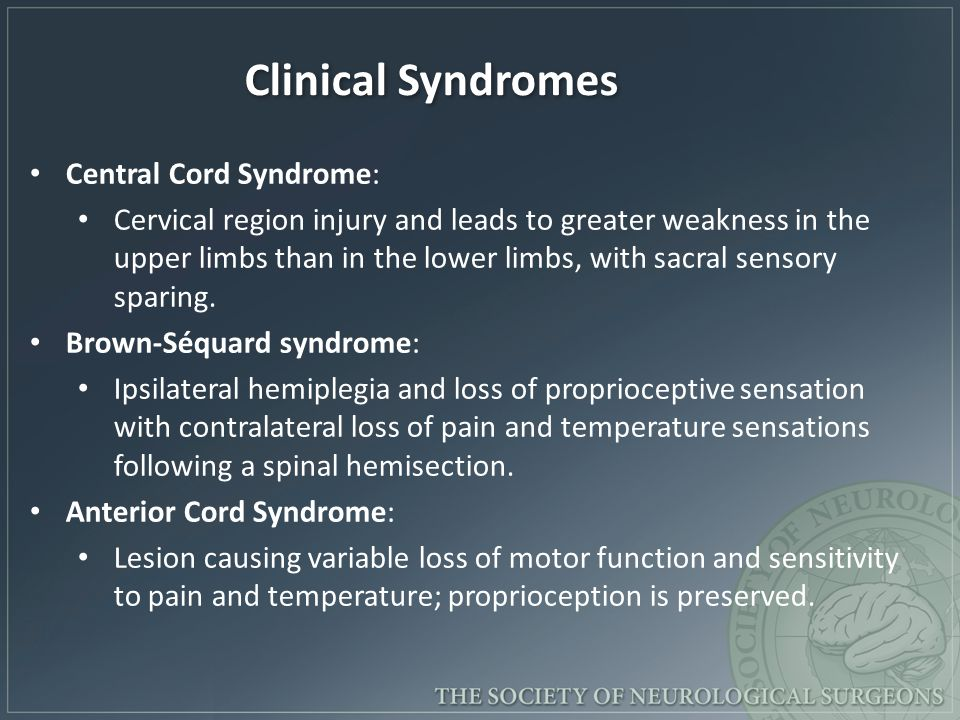 Central Cord Syndrome: Cervical region injury and leads to greater weakness in the upper limbs than in the lower limbs, with sacral sensory sparing.