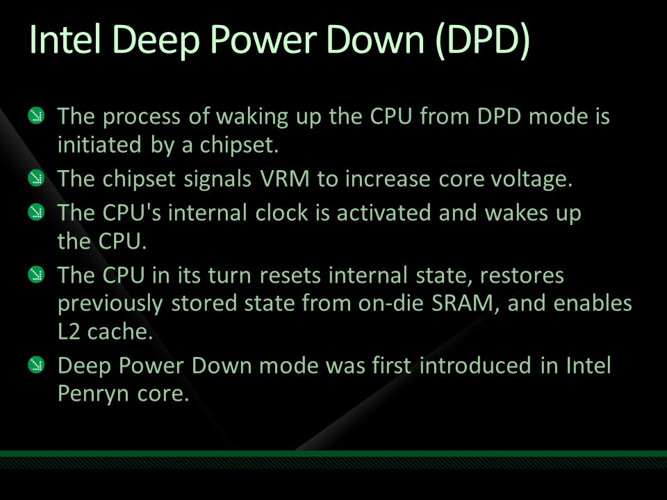 Intel Deep Power Down (DPD) The process of waking up the CPU from DPD mode is initiated by a chipset.