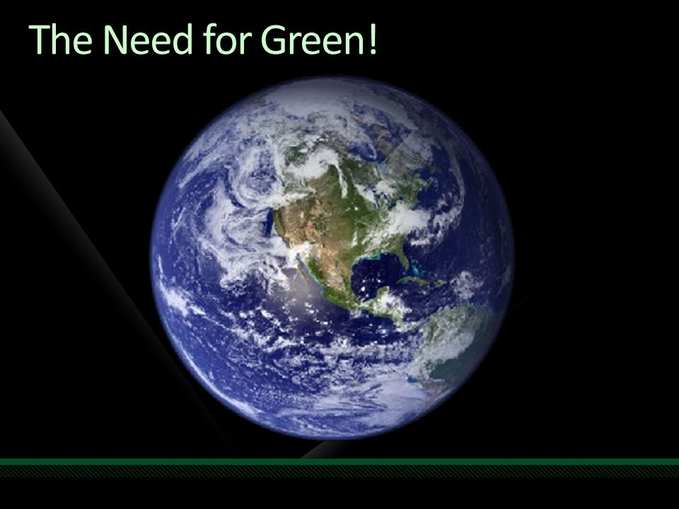 The Need for Green!