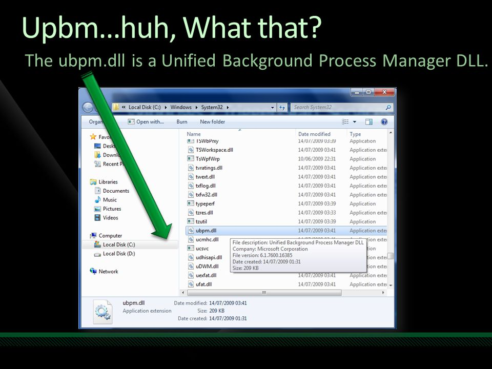 Upbm...huh, What that The ubpm.dll is a Unified Background Process Manager DLL.