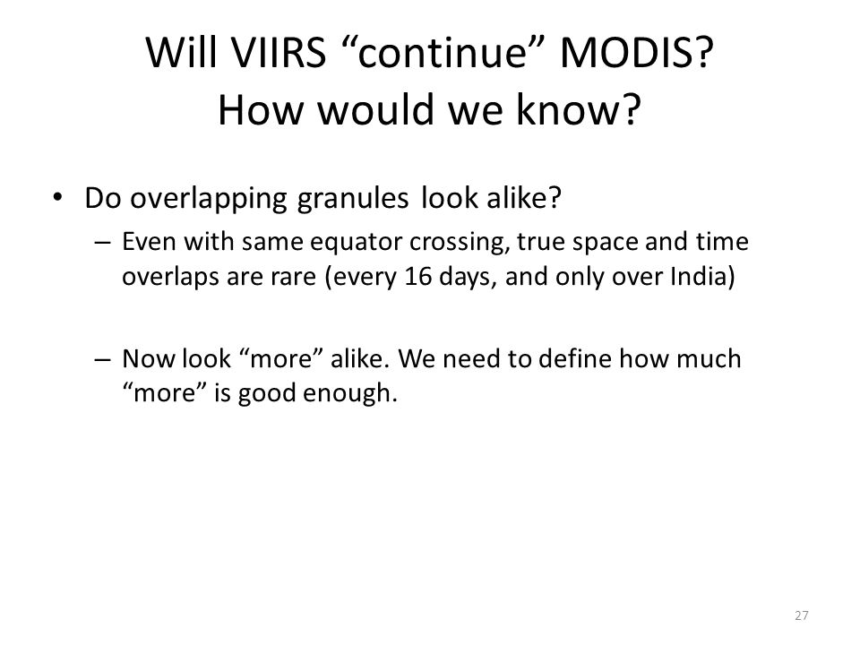 """Will VIIRS """"continue"""" MODIS? How would we know? Do overlapping granules look alike? – Even with same equator crossing, true space and time overlaps ar"""