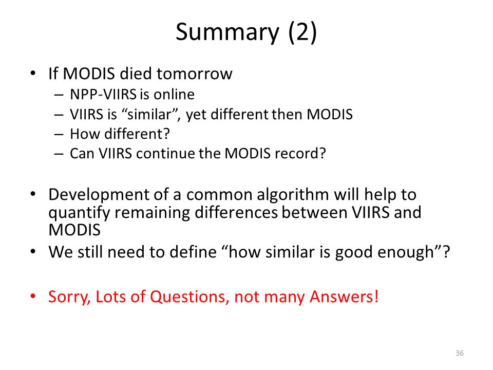 """Summary (2) If MODIS died tomorrow – NPP-VIIRS is online – VIIRS is """"similar"""", yet different then MODIS – How different? – Can VIIRS continue the MODI"""