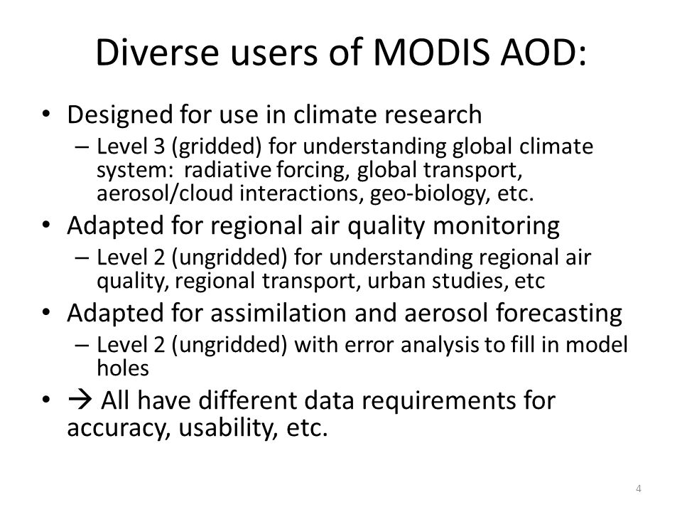 Diverse users of MODIS AOD: Designed for use in climate research – Level 3 (gridded) for understanding global climate system: radiative forcing, globa