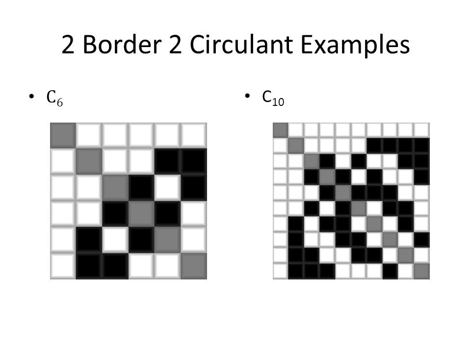 2 Border 2 Circulant Examples C 6 C 10