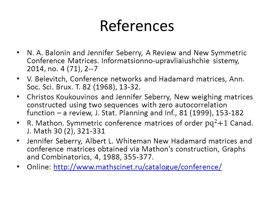 References N.A. Balonin and Jennifer Seberry, A Review and New Symmetric Conference Matrices.