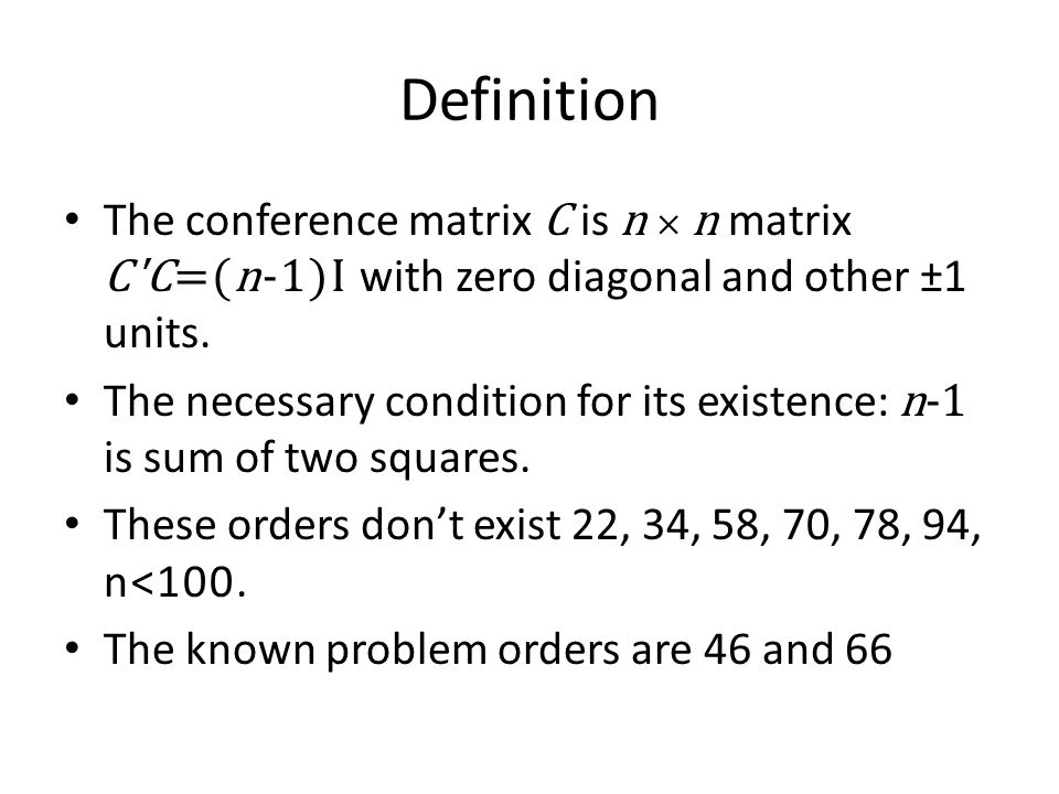 Definition The conference matrix C is n × n matrix С С=(n-1)I with zero diagonal and other ±1 units.