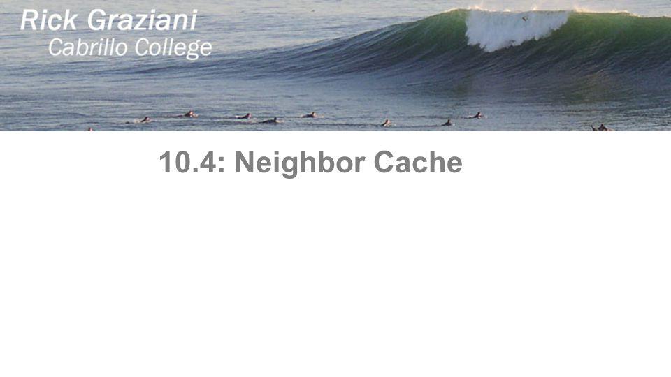 10.4: Neighbor Cache